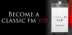Become a Classic FM VIP