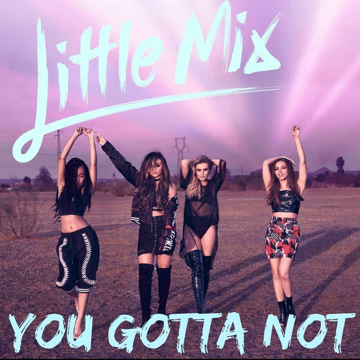 You Gotta Not – Little Mix